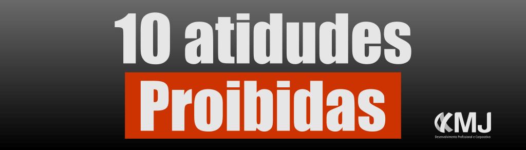10-atitudes-proibidas-no-trabalho-em-equipe